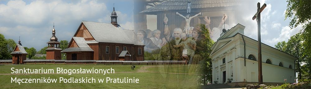 Pratulin - Sanktuarium Błogosławionych Męczenników Podlaskich